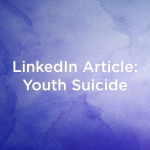 LinkedIn Article: Youth Suicide