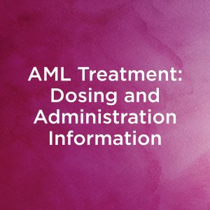 AML Treatment - Dosing and Administration Information